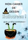 Mon cahier de dessin Halloween! que la fête commence: Pour offrir pendant la fête d'Halloween à tous les enfants qui n'ont pas peur des BOO !! Un cahi Cover Image