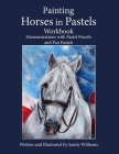 Painting Horses in Pastels Workbook: Demonstrations with Pastel Pencils and Pan Pastels Cover Image