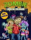 Zombie Libro da Colorare per Bambini: Spaventoso libro da colorare Zombies per bambini e ragazzi di tutte le età, grandi regali Zombie per adolescenti Cover Image