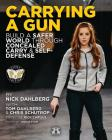 Carrying a Gun: Build a Safer World Through Concealed Carry and Self-Defense Cover Image