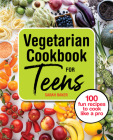 Vegetarian Cookbook for Teens: 100 Fun Recipes to Cook Like a Pro Cover Image