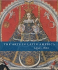 The Arts in Latin America, 1492-1820 Cover Image