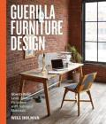 Guerilla Furniture Design: How to Build Lean, Modern Furniture with Salvaged Materials Cover Image