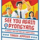See You Again in Pyongyang: A Journey Into Kim Jong Un's North Korea Cover Image