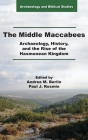 The Middle Maccabees: Archaeology, History, and the Rise of the Hasmonean Kingdom Cover Image