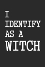 I Identify As A Witch Halloween Journal Cover Image