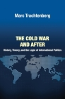 The Cold War and After: History, Theory, and the Logic of International Politics Cover Image