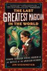 The Last Greatest Magician in the World: Howard Thurston Versus Houdini & the Battles of the American Wizards Cover Image