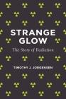 Strange Glow: The Story of Radiation Cover Image