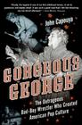 Gorgeous George: The Outrageous Bad-Boy Wrestler Who Created American Pop Culture Cover Image