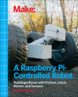 Make a Raspberry Pi-Controlled Robot: Building a Rover with Python, Linux, Motors, and Sensors Cover Image