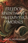 Freedom, Resentment, and the Metaphysics of Morals Cover Image