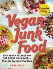 Vegan Junk Food, Expanded Edition: 200+ Vegan Recipes for the Foods You Crave—Minus the Ingredients You Don't Cover Image