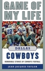 Game of My Life Dallas Cowboys: Memorable Stories of Cowboys Football Cover Image