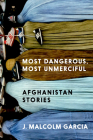 Most Dangerous, Most Unmerciful: Afghanistan Stories Cover Image