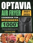Optavia Air Fryer Cookbook for Beginners 2021-2022: 1000 Days Tasty and Healthy Optavia Air Fryer Recipes to Help You Keep Healthy and Lose Weight Qui Cover Image