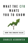 What the CFO Wants You to Know: How You Create Value Cover Image
