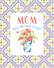 Mom Tell Me Your Story - Keepsake Journal Cover Image