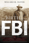 The Birth of the FBI: Teddy Roosevelt, the Secret Service, and the Fight Over America's Premier Law Enforcement Agency Cover Image