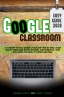Google Classroom 2020 easy guide: A complete book to google classroom step by step. Learn how to make your online teaching more effective, with also s Cover Image