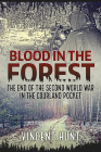Blood in the Forest: The End of the Second World War in the Courland Pocket Cover Image