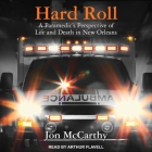 Hard Roll Lib/E: A Paramedic's Perspective of Life and Death in New Orleans Cover Image