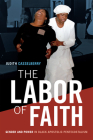 The Labor of Faith: Gender and Power in Black Apostolic Pentecostalism Cover Image