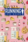 Running Log Book: Run Logger, Running Diary Template, Running Schedule, Track Distance, Time, Speed, Weather, Calories & Heart Rate Cover Image