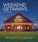 Spectacular Weekend Getaways of Texas: A Collection of Lakeside, Ocean Front, Hill Country and City Hotels, Resorts and Rentals for the Modern Day Explorer Cover Image