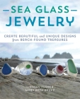 Sea Glass Jewelry: Create Beautiful and Unique Designs from Beach-Found Treasures Cover Image