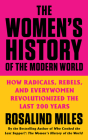 The Women's History of the Modern World: How Radicals, Rebels, and Everywomen Revolutionized the Last 200 Years Cover Image