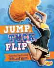 Jump, Tuck, Flip: Mastering Cheerleading Skills and Stunts (Cheer Spirit) Cover Image