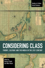 Considering Class: Theory, Culture and the Media in the 21st Century (Studies in Critical Social Sciences #113) Cover Image
