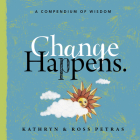 Change Happens: A Compendium of Wisdom Cover Image