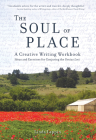 The Soul of Place: A Creative Writing Workbook: Ideas and Exercises for Conjuring the Genius Loci Cover Image