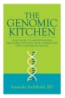 The Genomic Kitchen: Your Guide To Understanding And Using The Food-Gene Connection For A Lifetime Of Health Cover Image