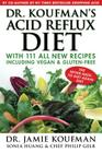 Dr. Koufman's Acid Reflux Diet, Volume 1: With 111 All New Recipes Including Vegan & Gluten-Free: The Never-Need-To-Diet-Again Diet Cover Image