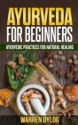Ayurveda for Beginners: Ayurvedic Practices for Natural Healing Cover Image
