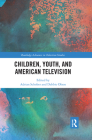 Children, Youth, and American Television (Routledge Advances in Television Studies) Cover Image
