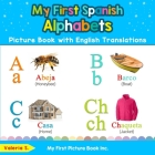 My First Spanish Alphabets Picture Book with English Translations: Bilingual Early Learning & Easy Teaching Spanish Books for Kids Cover Image