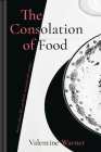 The Consolation of Food: Stories about life and death, seasoned with recipes Cover Image
