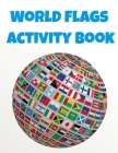 World Flags Activity Book: Geography Workbook for Kids - Geography Coloring Book Cover Image