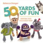 50 Yards of Fun: Knitting Toys from Scrap Yarn Cover Image
