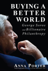 Buying a Better World: George Soros and Billionaire Philanthropy Cover Image