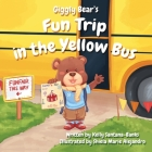 Giggly Bear's Fun Trip in the Yellow Bus (Let's Learn While Playing) Cover Image