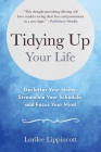 Tidying Up Your Life: Declutter Your Home, Streamline Your Schedule, and Focus Your Mind Cover Image