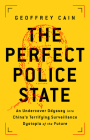 The Perfect Police State: An Undercover Odyssey into China's Terrifying Surveillance Dystopia of the Future Cover Image