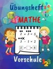 Übungsheft Mathe Vorschule: Hausunterricht Aktivitätsbuch für Vorschüler im Alter von 4-7/1. Klasse Mathe Arbeitsbuch/Anwendungen/Zahlen/Addition Cover Image