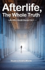Afterlife, The Whole Truth: Life After Death Books I & II Cover Image