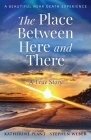 The Place Between Here and There: A True and Beautiful Near Death Experience Cover Image